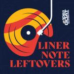Liner Note Leftovers